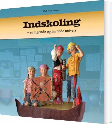 Image of   Indskoling - Et Legende Og Lærende Univers - Helle Frost Sørensen - Bog