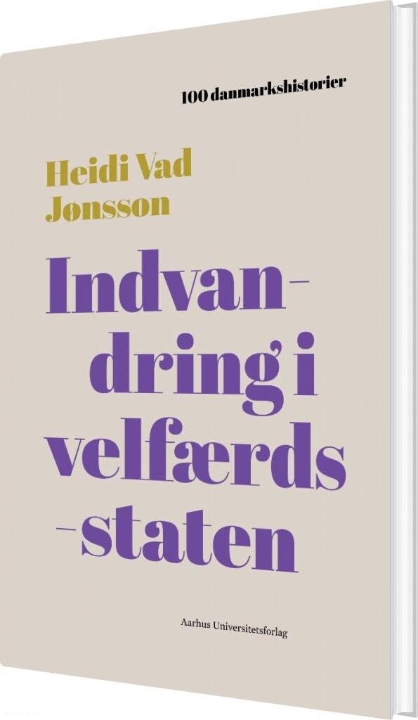 Image of   100 Danmarkshistorier - Indvandring I Velfærdsstaten - Heidi Vad Jønsson - Bog