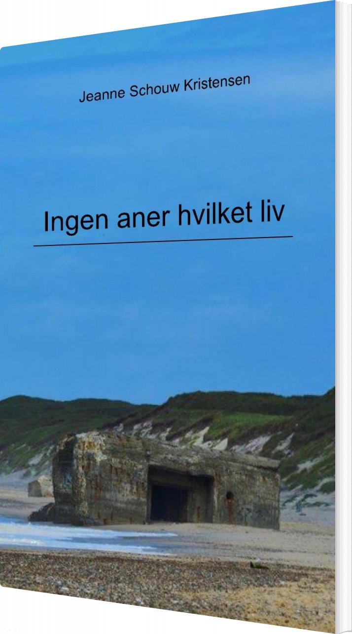 Ingen Aner Hvilket Liv - Jeanne Schouw Kristensen - Bog