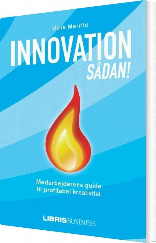 Image of   Innovation Sådan! - Ulrik Merrild - Bog