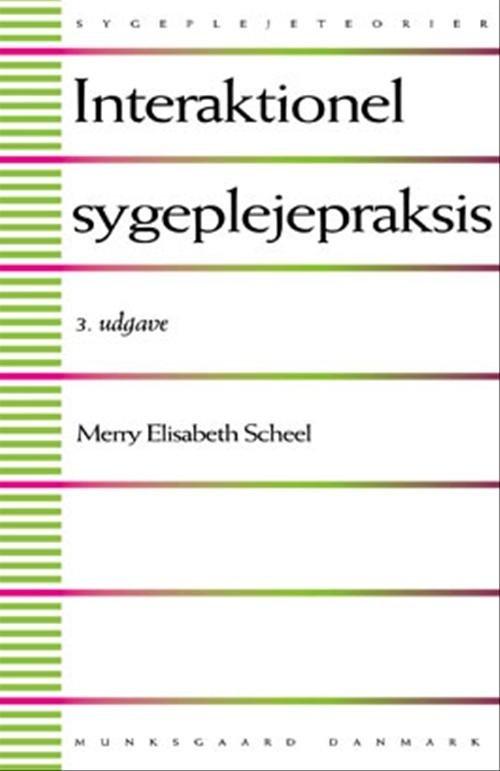 Image of   Interaktionel Sygeplejepraksis - Merry Elisabeth Scheel - Bog