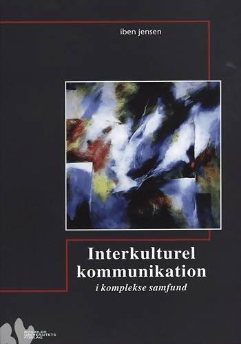 Image of   Interkulturel Kommunikation I Komplekse Samfund - Iben Jensen - Bog