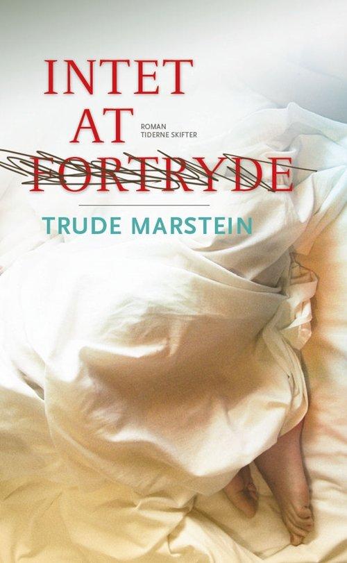 Intet At Fortryde - Trude Marstein - Bog