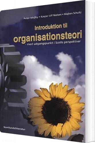 Introduktion Til Organisationsteori Med Udgangspunkt I Scotts Perspektiver - Majken Schultz - Bog