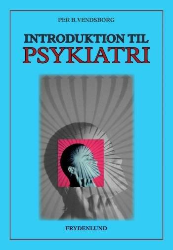 Image of   Introduktion Til Psykiatri - Per B. Vendsborg - Bog