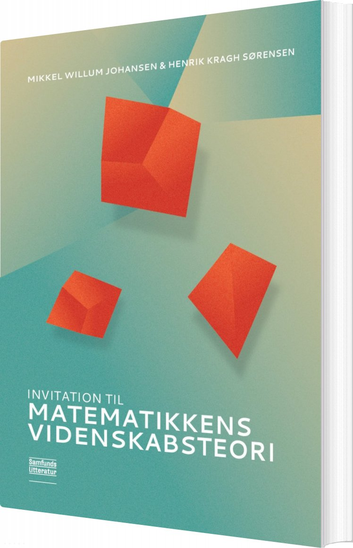 Image of   Invitation Til Matematikkens Videnskabsteori - Mikkel Willum Johansen - Bog