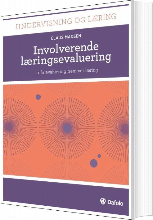 Image of   Involverende Læringsevaluering - Når Evaluering Fremmer Læring (inkl. Hjemmeside) - Claus Madsen - Bog