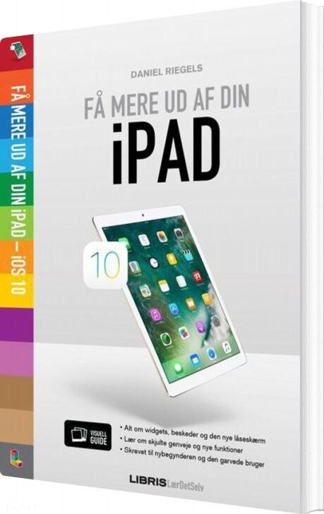 Image of   Ipad Ios 10 - Få Mere Ud Af Din Ipad - Daniel Riegels - Bog