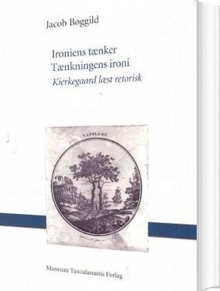 Image of   Ironiens Tænker - Tænkningens Ironi - Jacob Bøggild - Bog