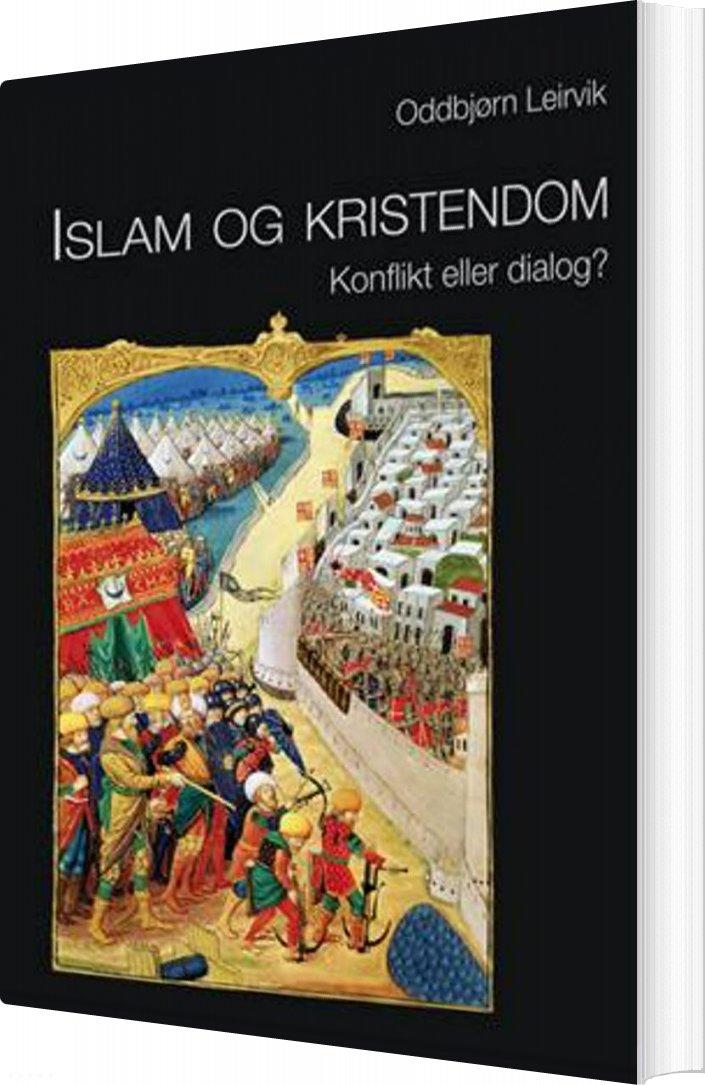 Image of   Islam Og Kristendom - Konflikt Eller Dialog? - Oddbjørn Leirvik - Bog