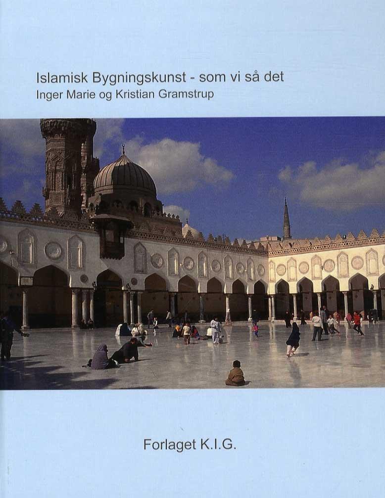Image of   Islamisk Bygningskunst - Som Vi Så Det (2.udgave) - Inger Marie - Bog