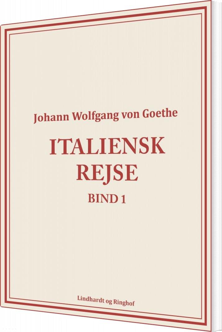 Image of   Italiensk Rejse Bind 1 - Johann Wolfgang Von Goethe - Bog