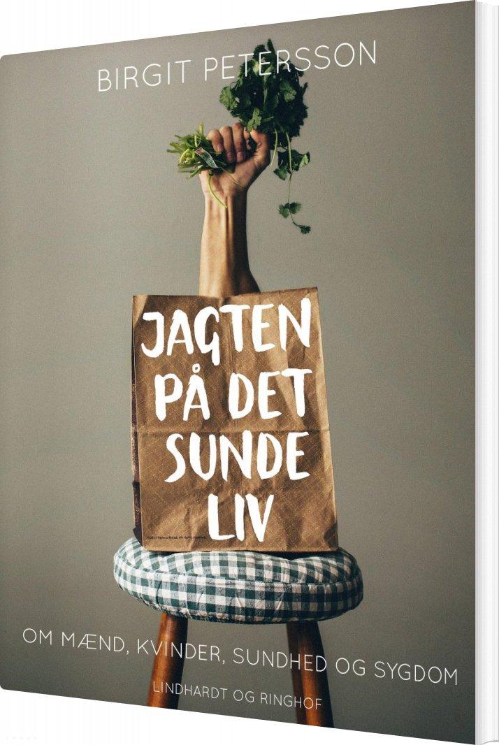 Image of   Jagten På Det Sunde Liv. Om Mænd, Kvinder, Sundhed Og Sygdom - Birgit Petersson - Bog