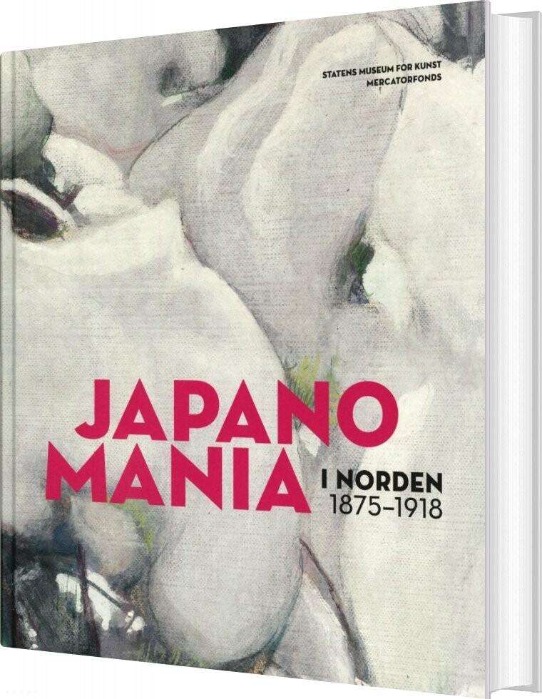 Image of   Japanomania I Norden 1875-1918 - Gabriel P. Weisberg - Bog
