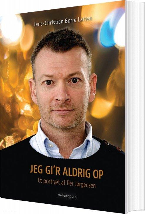 Image of   Jeg Gi'r Aldrig Op - Jens-christian Borre Larsen - Bog