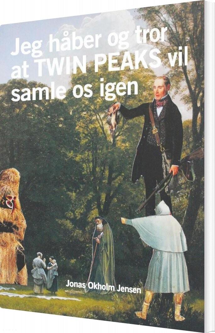 Billede af Jeg Håber Og Tror Twin Peaks Vil Samle Os Igen - Jonas Okholm Jensen - Bog