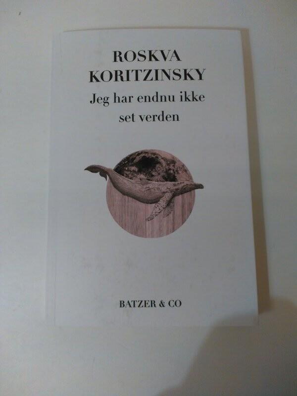 Jeg Har Endnu Ikke Set Verden - Roskva Koritzinsky - Bog