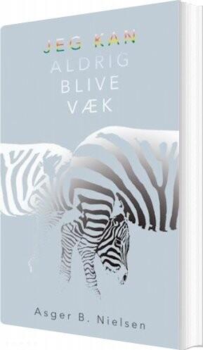 Image of   Jeg Kan Aldrig Blive Væk - Asger B. Nielsen - Bog