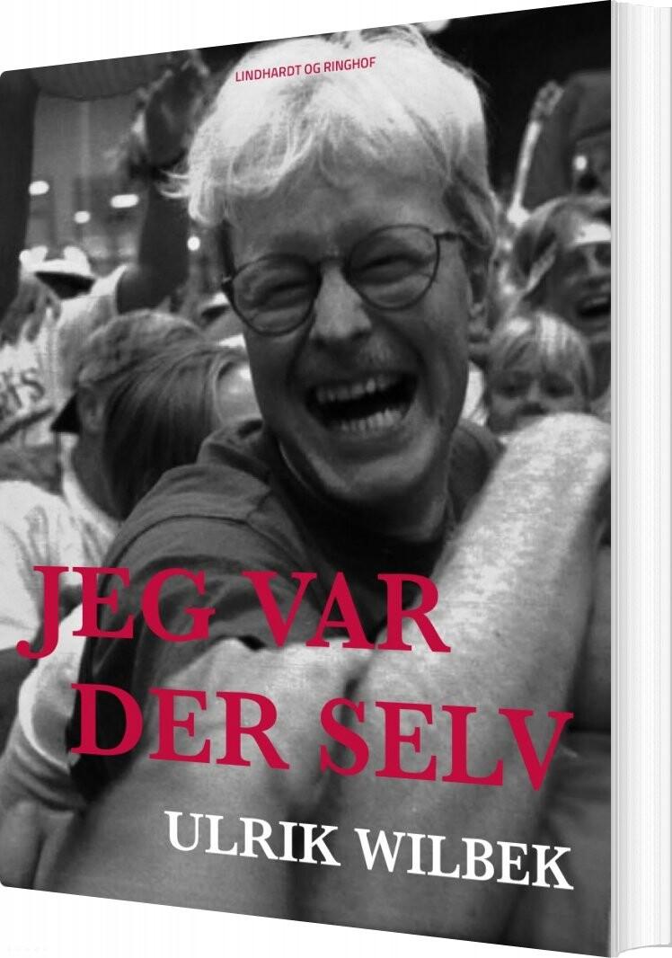 Jeg Var Der Selv - Ulrik Wilbek - Bog