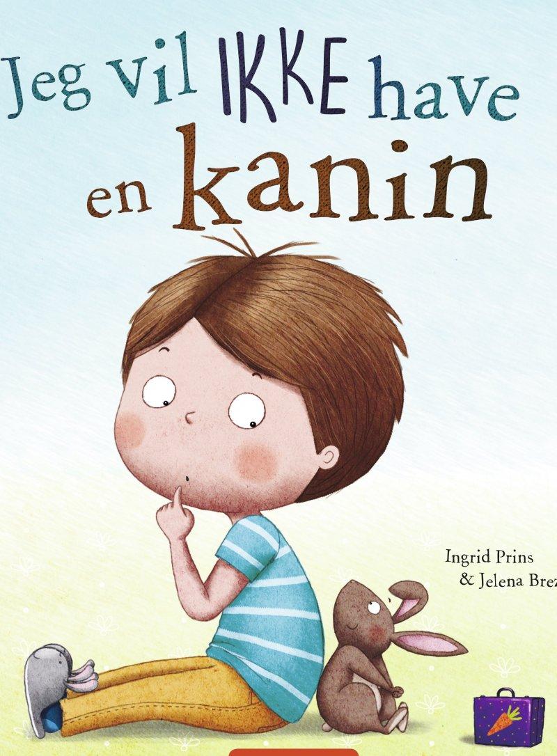 Image of   Jeg Vil Ikke Have En Kanin - Ingrid Prins - Bog