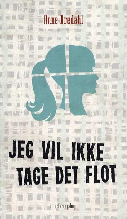 Jeg Vil Ikke Tage Det Flot - Anne Bredahl - Bog