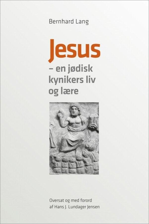 Jesus - En Jødisk Kynikers Liv Og Lære - Bernhard Lang - Bog