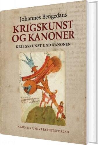 Image of   Johannes Bengedans Bøssemester- Og Krigsbog Om Krigskunst Og Kanoner - Johannes Bengedans - Bog