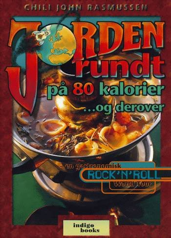 Jorden Rundt På 80 Kalorier Og Derover - Chili John Rasmussen - Bog