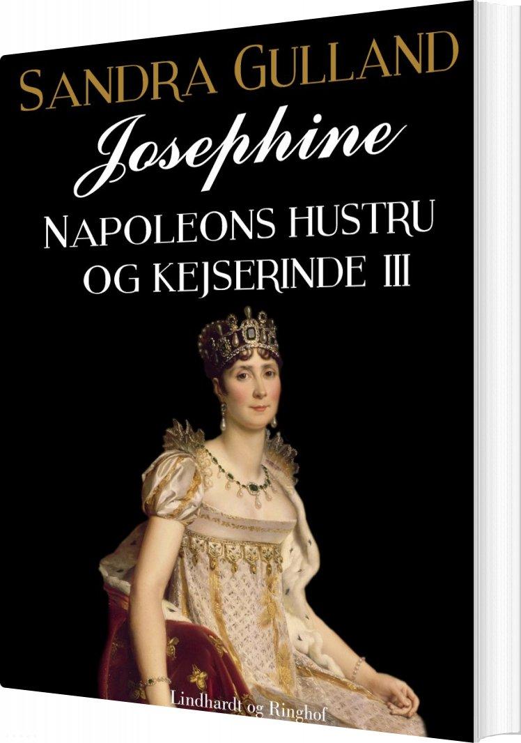 Josephine: Napoleons Hustru Og Kejserinde Iii - Sandra Gulland - Bog