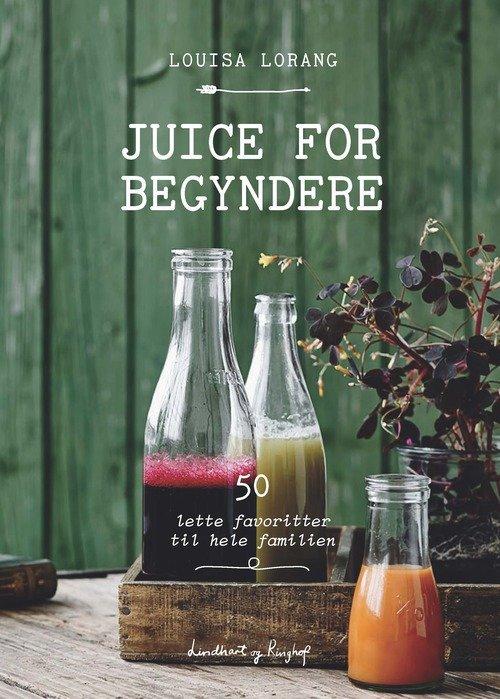 Juice For Begyndere - Louisa Lorang - Bog