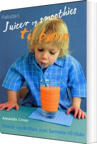 Juicer Og Smoothies Til Børn - Amanda Cross - Bog