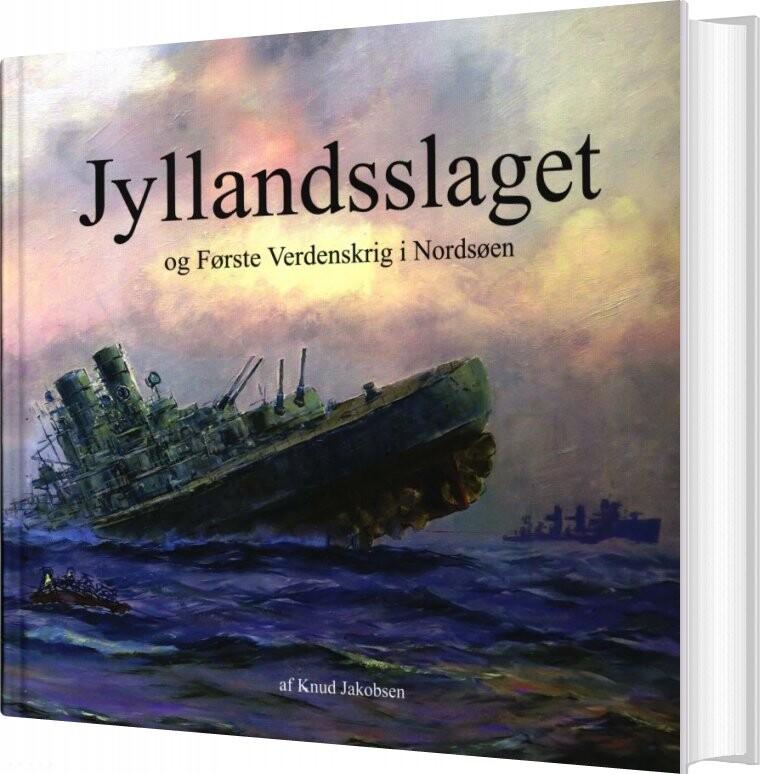 Image of   Jyllandsslaget Og Første Verdenskrig I Nordsøen - Knud Jakobsen - Bog