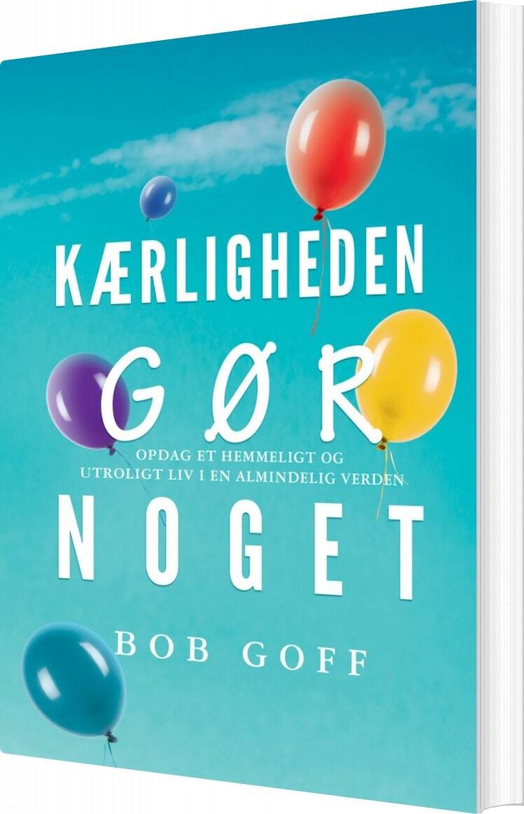 Image of   Kærligheden Gør Noget! - Bob Goff - Bog