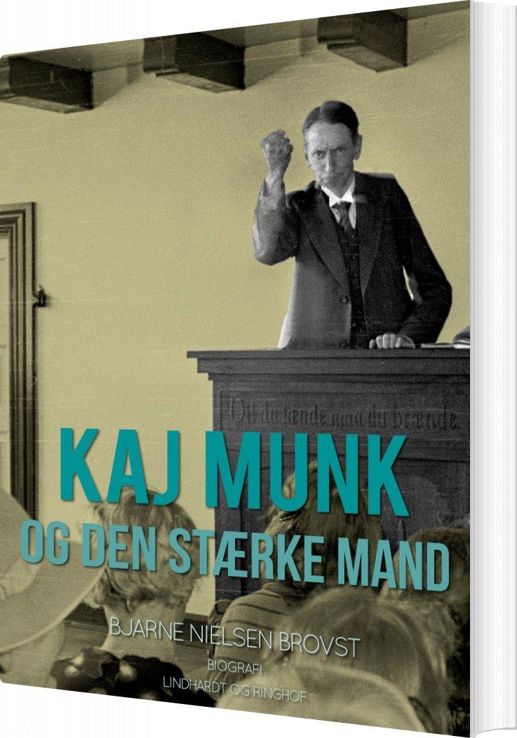 Image of   Kaj Munk Og Den Stærke Mand - Bjarne Nielsen Brovst - Bog