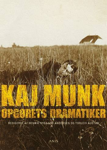 Image of   Kaj Munk - Opgørets Dramatiker - Henrik Nygaard Andersen - Bog