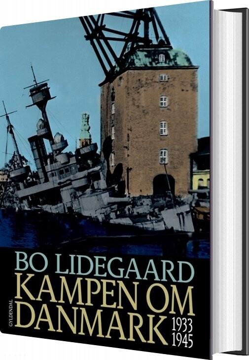 Kampen Om Danmark 1933-1945 - Bo Lidegaard - Bog