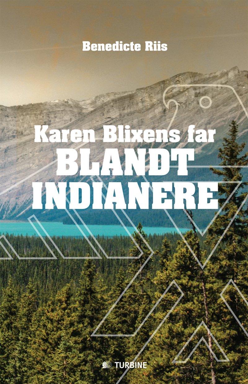 Image of   Karen Blixens Far Blandt Indianere - Benedicte Riis - Bog