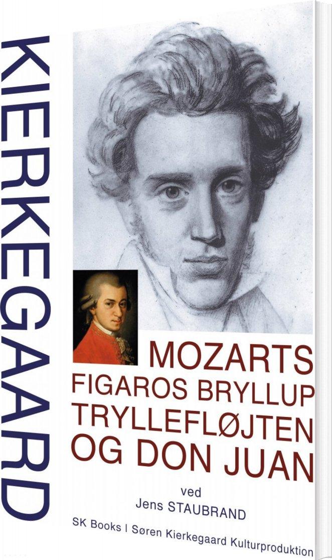 Image of   Kierkegaard Mozarts Figaros Bryllup, Tryllefløjten Og Don Juan, Ved Jens Staubrand - Jens Staubrand - Bog