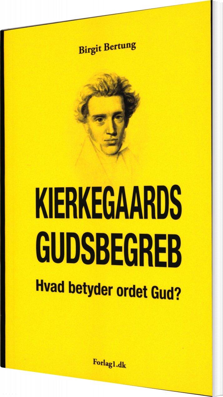 Image of   Kierkegaards Gudsbegreb - Hvad Betyder Ordet Gud? - Birgit Bertung - Bog