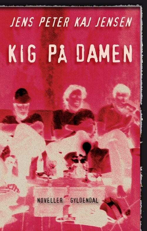 Kig På Damen - Jens Peter Kaj Jensen - Bog