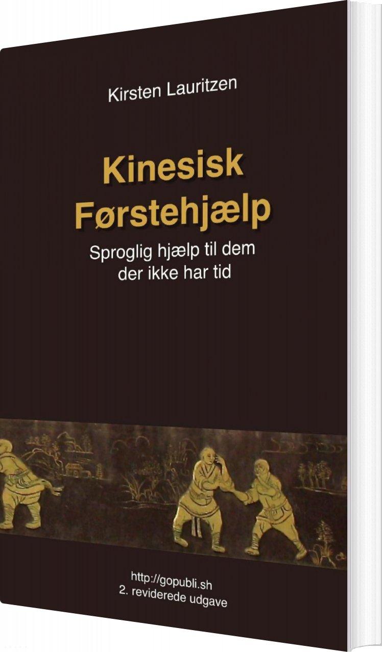 Image of   Kinesisk Førstehjælp - Sproglig Hjælp Til Dem Der Ikke Har Tid - Kirsten Lauritzen - Bog