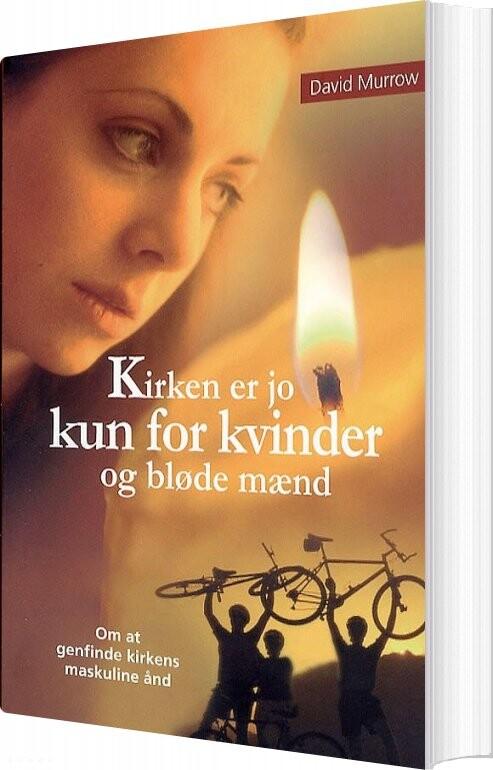 Image of   Kirken Er Jo Kun For Kvinder Og Bløde Mænd - David Murrow - Bog
