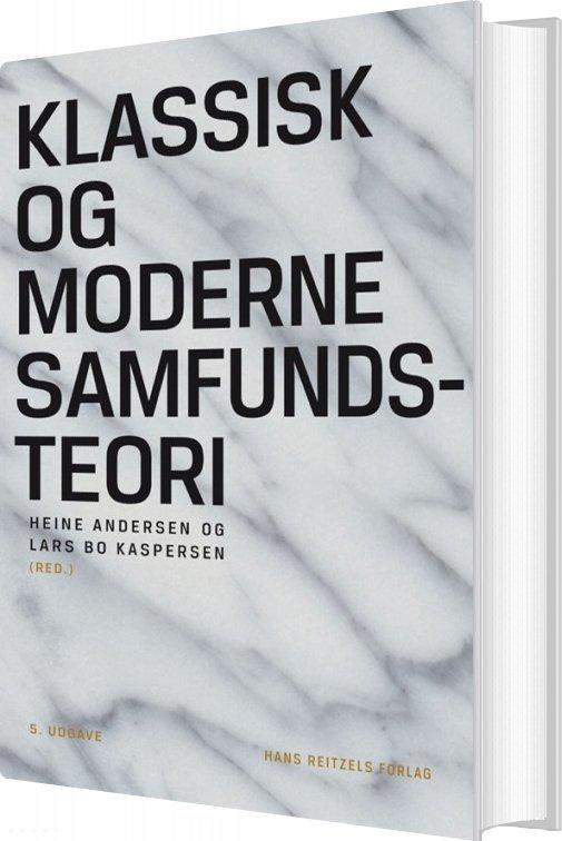Klassisk Og Moderne Samfundsteori - Lars Bo Kaspersen - Bog