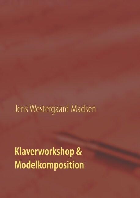 Klaverworkshop & Modelkomposition - Jens Westergaard Madsen - Bog