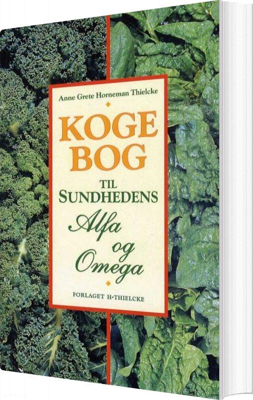 Kogebog Til Sundhedens Alfa Og Omega - Anne Grete Rose Horneman-thielcke - Bog