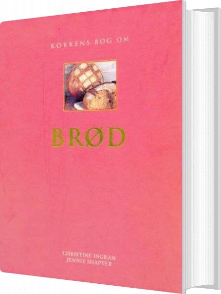 Image of   Kokkens Bog Om Brød - Christine Ingram - Bog