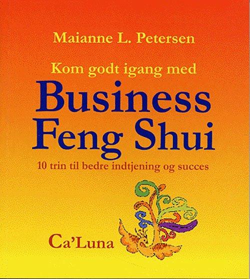 Billede af Kom Godt Igang Med Business Feng Shui - Maianne L. Petersen - Bog