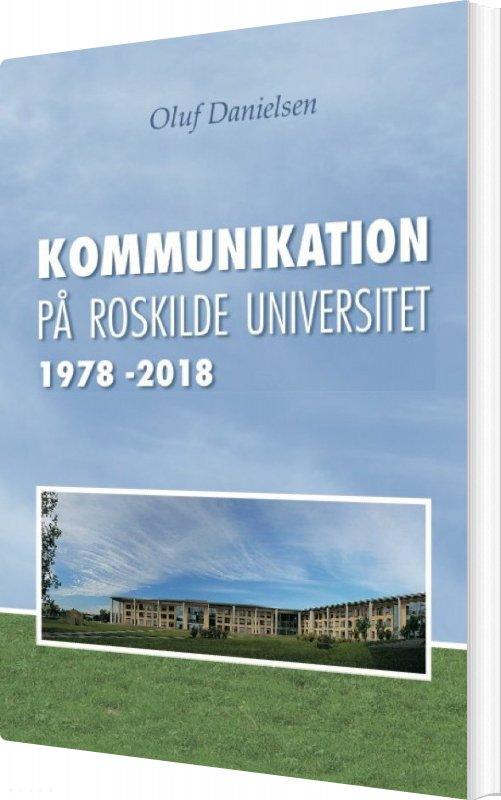 Image of   Kommunikation På Roskilde Universitet 1978-2018 - Oluf Danielsen - Bog