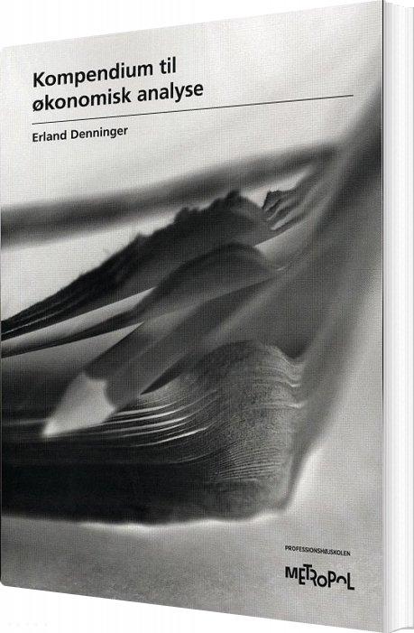 Image of   Kompendium I økonomisk Analyse - Erland Denninger - Bog