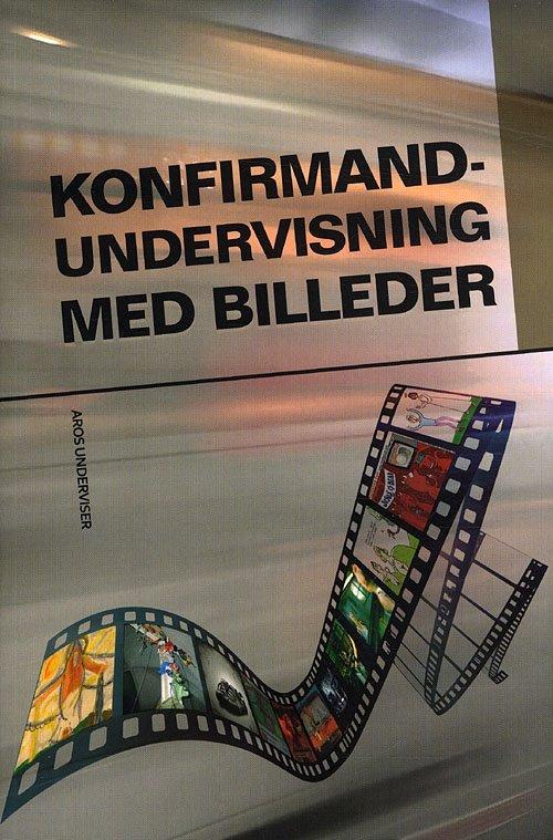 Konfirmandundervisning Med Billeder - Kristian Brogaard - Bog